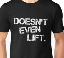 Doesn't Even Lift (Inverted) Unisex T-Shirt