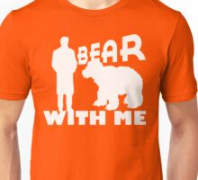 BEAR WITH ME. Unisex T-Shirt
