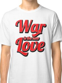 War is the new Love v2 Classic T-Shirt