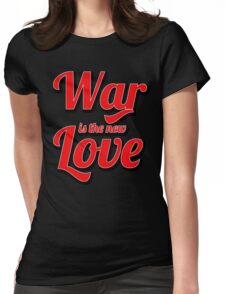 War is the new Love v2 Womens Fitted T-Shirt