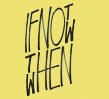 If Not Now Then When Baby Tee