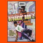 Breakin' Bad  by Kirk Shelton