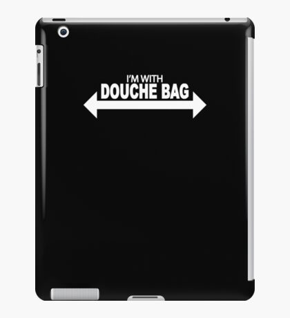 I'm With Douche Bag iPad Case/Skin