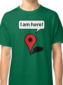 I am here! Google Maps Classic T-Shirt