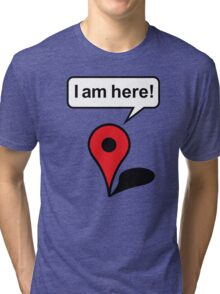 I am here! Google Maps Tri-blend T-Shirt