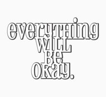 Everything will be okay. by Leah Louise