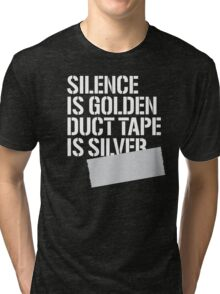 Silence is golden duct tape is silver Tri-blend T-Shirt