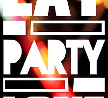 EAT PARTY LOVE by supermaneagleye