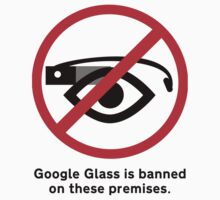 Google Glass Ban Sign by stopthecyborgs