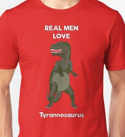 Real men love tyrannosaurus Unisex T-Shirt