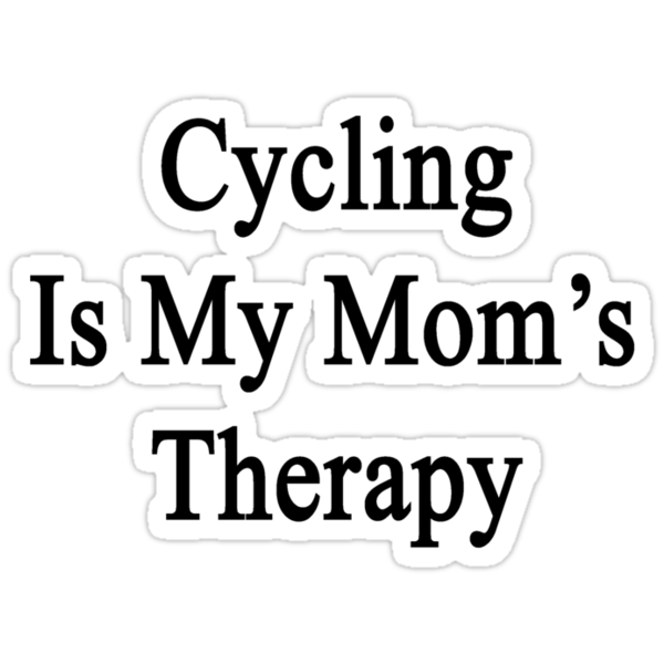Cycling Is My Mom's Therapy by supernova23