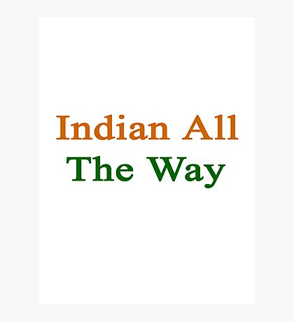 Indian All The Way Photographic Print