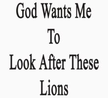 God Wants Me To Look After These Lions by supernova23