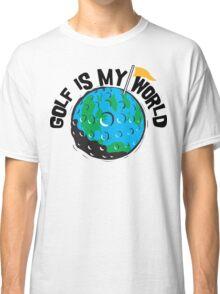 Golf Is My World Classic T-Shirt