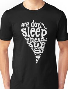 We don't sleep when the sun goes down (White text) Unisex T-Shirt