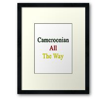 Cameroonian All The Way Framed Print