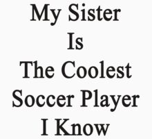 My Sister Is The Coolest Soccer Player I Know by supernova23
