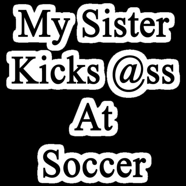 My Sister Kicks Ass At Soccer by supernova23