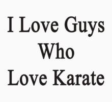 I Love Guys Who Love Karate by supernova23