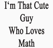 I'm That Cute Guy Who Loves Math by supernova23