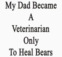 My Dad Became A Veterinarian Only To Heal Bears by supernova23