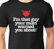 I'm that guy your mom warned you about Unisex T-Shirt