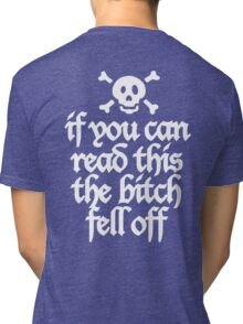 If you can read this the bitch fell off Tri-blend T-Shirt