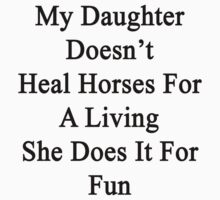 My Daughter Doesn't Heal Horses For A Living She Does It For Fun by supernova23