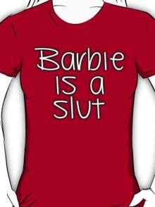 Barbie is a sl*t T-Shirt