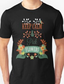 Keep calm and pick flowers T-Shirt
