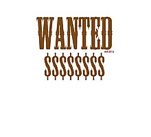 WANTED $$$$$$$ Photographic Print