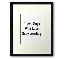 I Love Guys Who Love Snowboarding Framed Print
