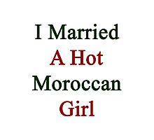 I Married A Hot Moroccan Girl Photographic Print