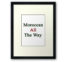 Moroccan All The Way Framed Print