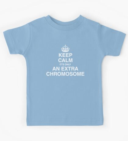 Keep Calm - it's only an extra chromosome Kids Tee