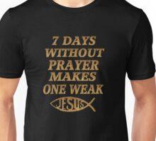 ☝ ☞SEVEN DAYS  WITHOUT PRAYER MAKES ONE WEAK TEE SHIRT☝ ☞ Unisex T-Shirt