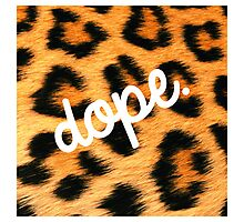 Leopards are Dope Photographic Print