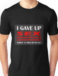 GAVE UP DRINKING SMOKING SEX HEN OR STAG Unisex T-Shirt