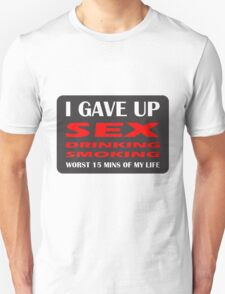 GAVE UP DRINKING SMOKING SEX HEN OR STAG T-Shirt