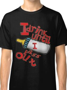BABY BOTTLE DRINK UNTILL PRINT FOR ALL Classic T-Shirt