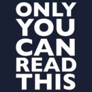 ONLY YOU CAN READ THIS by tharook