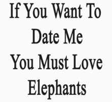 If You Want To Date Me You Must Love Elephants by supernova23