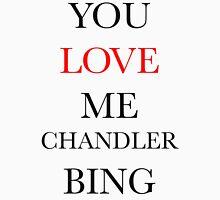 YOU LOVE ME CHANDLER BING (Friends Sitcom) Unisex T-Shirt