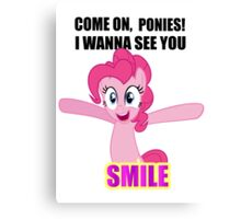 Pinkie Pie - I wanna see you SMILE! Canvas Print