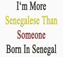 I'm More Senegalese Than Someone Born In Senegal by supernova23