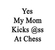 Yes My Mom Kicks Ass At Chess Photographic Print