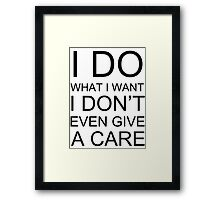I DO WHAT I WANT I DON'T EVEN GIVE A CARE Framed Print