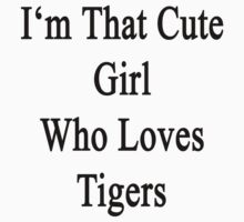 I'm That Cute Girl Who Loves Tigers by supernova23