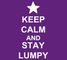 KEEP CALM AND STAY LUMPY by AshlGandy