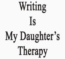 Writing Is My Daughter's Therapy by supernova23